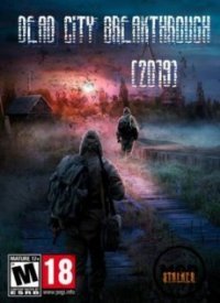 S.T.A.L.K.E.R.: Dead City Breakthrough (2019)